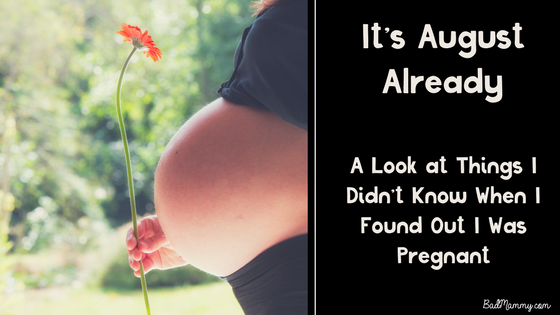 It's August Already - Things I Didn't Know When I Found Out I Was Pregnant