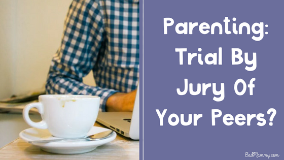 Parenting- Trial By Jury Of Your Peers - Judgement by Others