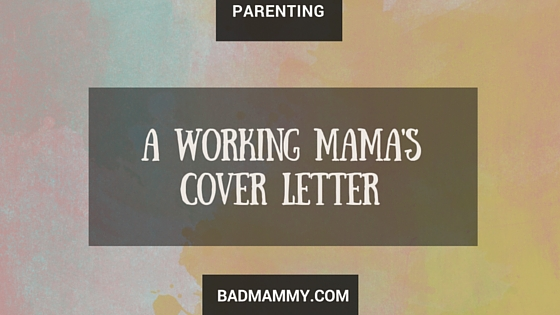 New Mothers Have a Skill set that is definitely transferable to the work place, an experience which will surely appeal to most employers.. here's a sample cover letter from a new working mother! BadMammy.com
