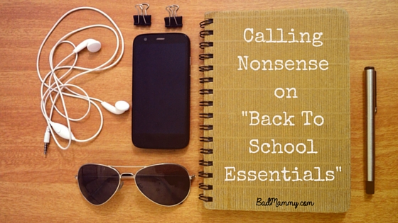 Back To Schools Essentials - Calling Nonsense on some of the silly ones! BadMammy.com