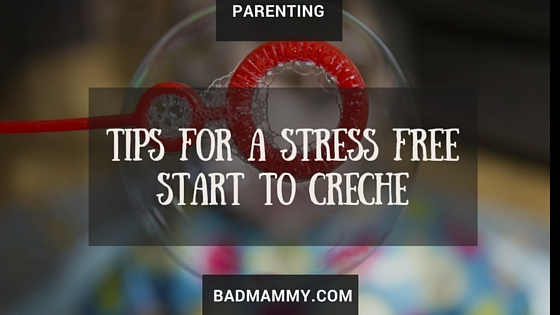 If your child is about to start creche, it can be a stressful time for both child and parent. Here are some tips I've learned along the way which have made the transition a bit easier for both of you! BadMammy.com 2016.