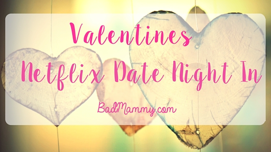 Valentines Netflix Viewing - BadMammy.com - Romantic films for date nights.