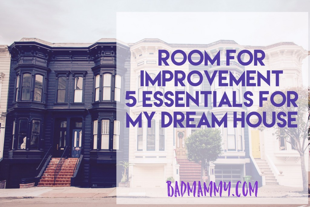 Room for Improvement - My Dream House - BadMammy.com