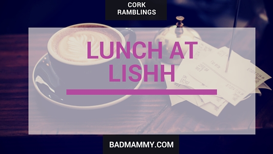 Lunch at Lishh - BadMammy.com Cork City 2016