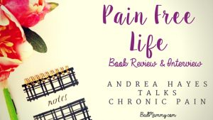 Pain Free Life - Book Review and Interview with Andrea Hayes, Author. BadMammy.com 2016.