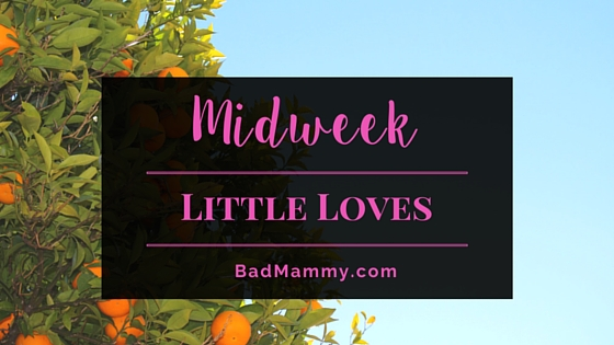 Midweek Little Loves - BadMammy.com