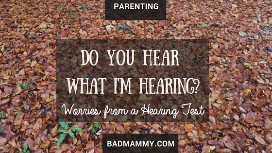 Toddler Hearing Test Worries - BadMammy.com
