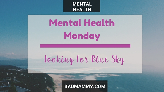 This week's Mental Health Monday contributor is the lovely Looking For Blue Sky - BadMammy.com
