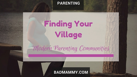 Modern Parenting- Finding Your Village - Online and Physical Communities to help parents with small kids.