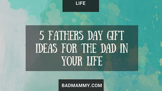 5 Fathers Day Gift Ideas For The Dad In Your Life