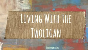 Living With the Twoligan. BadMammy.com