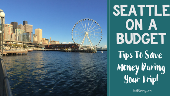 Seattle On A Budget - How to Travel the United States for less money - Travel Tips - BadMammy.com