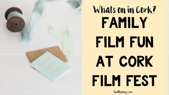 Family Fun at Cork Film Fest  - Badmammy.com