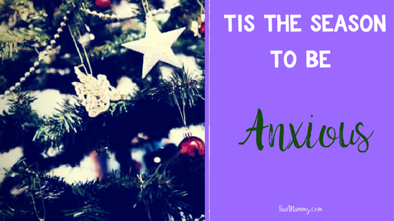 tis the Season to Be Anxious - Christmas and Anxiety - BadMammy.com