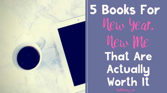 5 Books for New Year New Me That are Actually Worth It - BadMammy.com