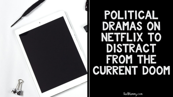 political dramas on netflix to distract from the current doom - Badmammy.com