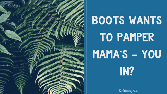 Boots Wants To Pamper Mama's - You in?