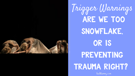 Trigger Warnings: Are We Too Snowflake, or is Preventing Trauma right?