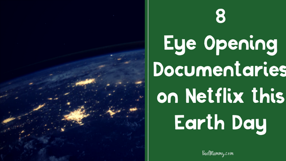 8 Eye Opening Documentaries on Netflix this Earth Day