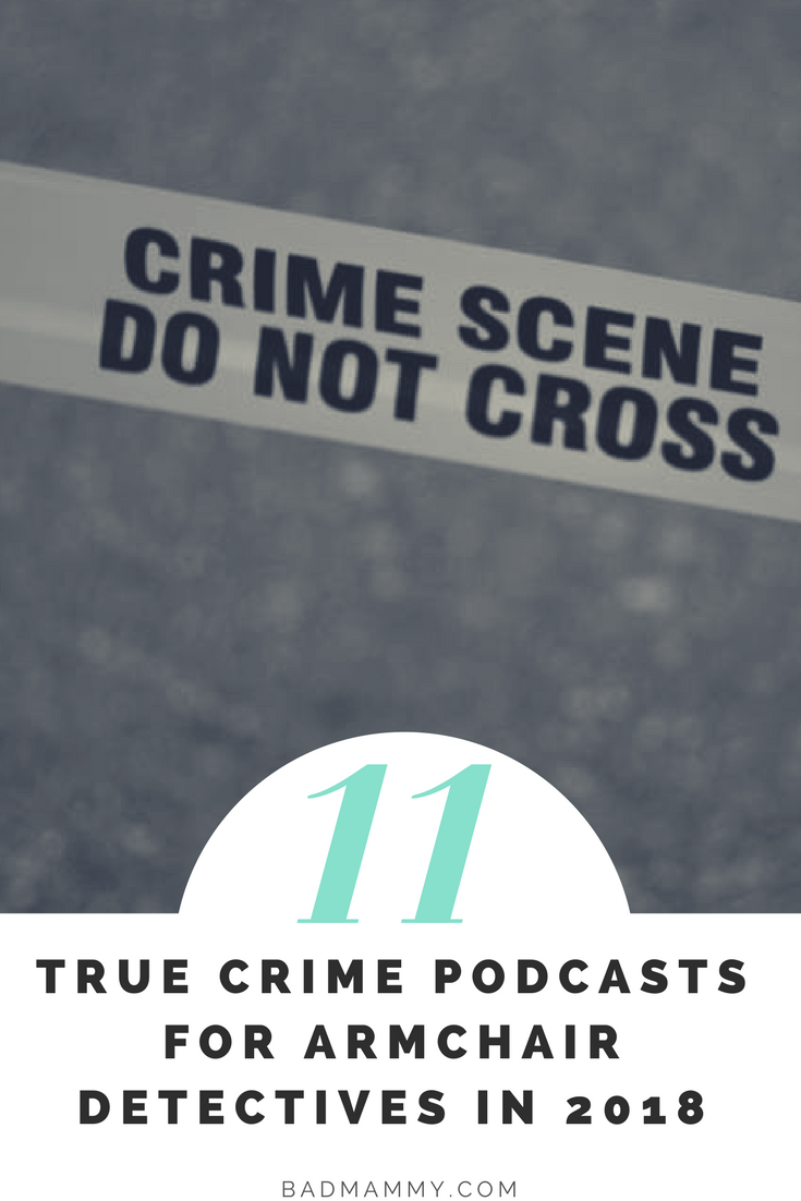 11 True Crime Podcasts for Armchair Detectives in 2018 - BadMammy.com