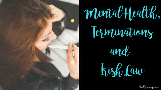 Mental Health, Terminations and Irish Law