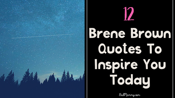 12 Brené Brown Quotes To Inspire You Today