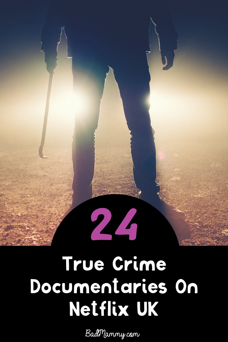24 True Crime Documentaries On Netflix UK for fans of Making A Murderer or The Staircase - BadMammy.com