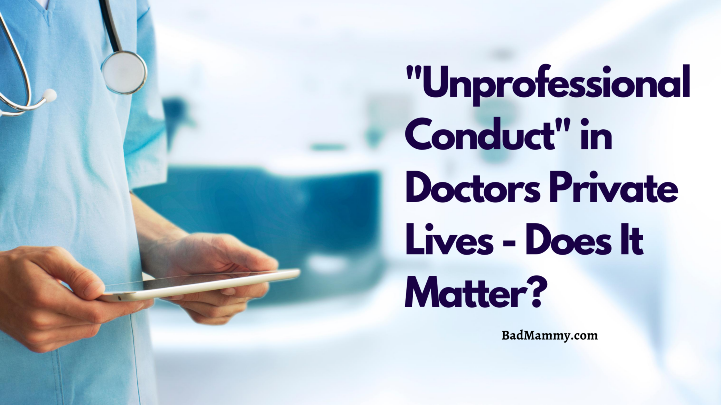 Unprofessional Conduct in Doctors Private Lives - Does It Matter?